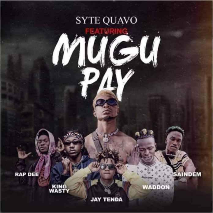 Syte Quavo - Mugu Pay Ft Rap Dee, King Wasty, Jay Tenda, Waddon & Saindem