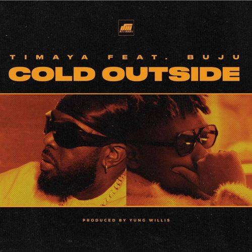 Timaya - Cold Outside Ft Buju (Prod. By Yung Willis)