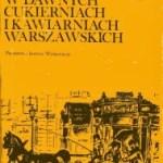 """""""Wam wszystkim będą smakowały""""  (Wojciech Herbaczyński, """"W dawnych cukierniach i kawiarniach warszawskich"""")"""