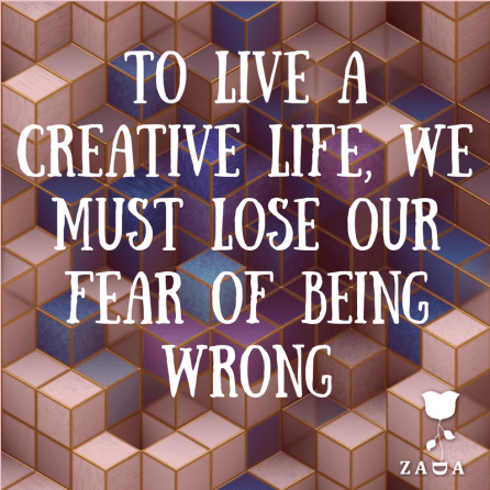 3. -To live a creative life, we must lose our fear of being wrong.
