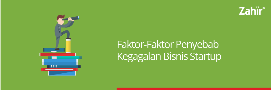 FAKTOR-FAKTOR PENYEBAB KEGAGALAN BISNIS STARTUP - Zahir Accounting ...