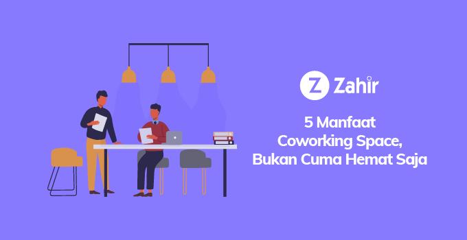 5 Manfaat Coworking Space, Bukan Cuma Hemat Saja