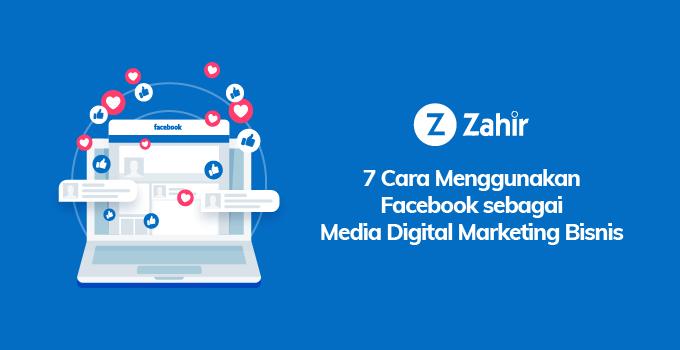 7 Cara Menggunakan Facebook sebagai Media Digital Marketing Bisnis