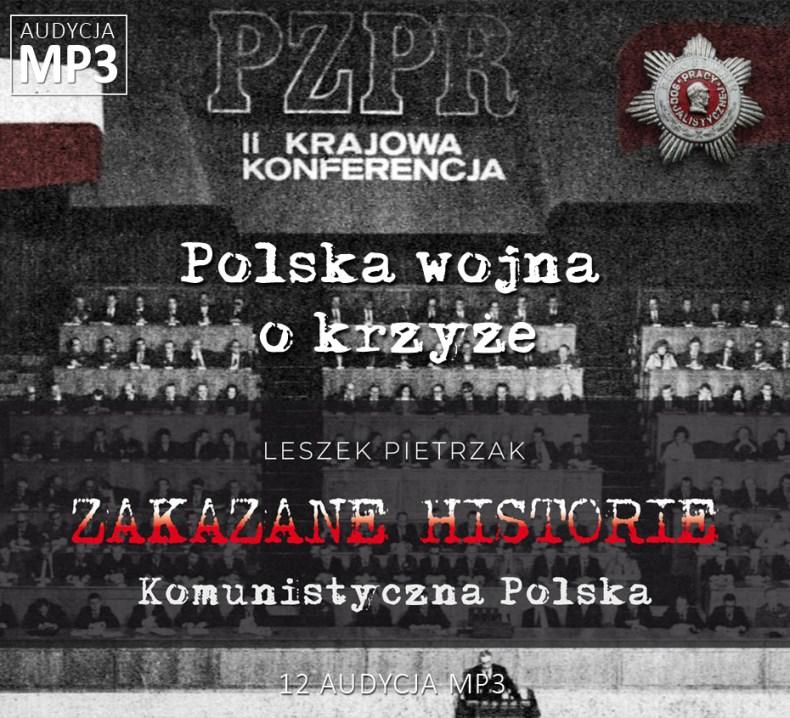 Leszek Pietrzak - Polska wojna o krzyże - Komunistyczna Polska - ZAKAZANE HISTORIE
