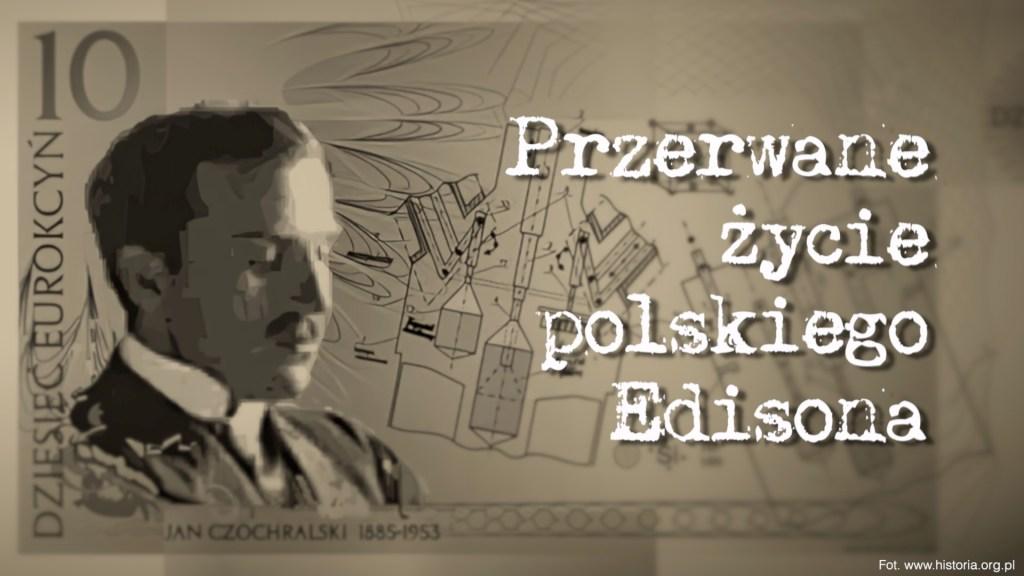 Przerwane życie polskiego Edisona