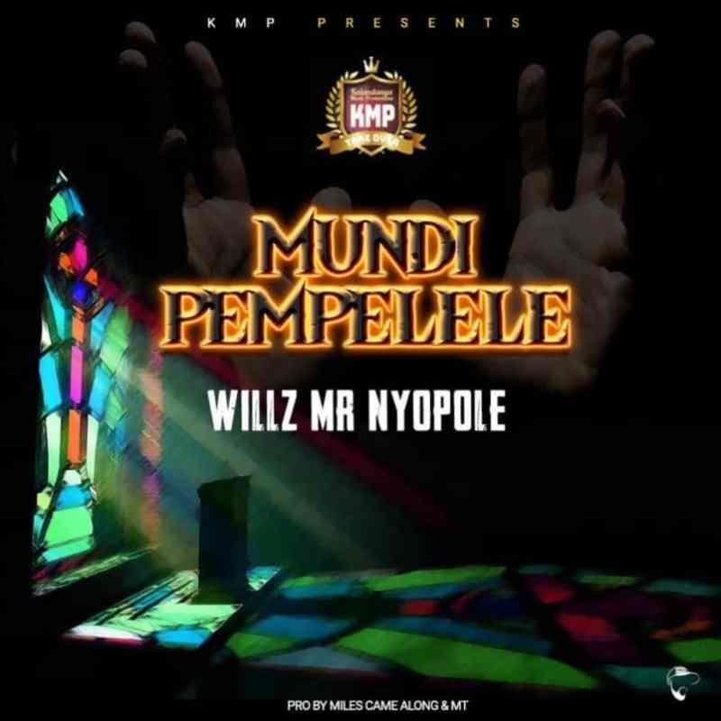 """Willz Mr Nyopole - """"Mundi Pempelele"""""""