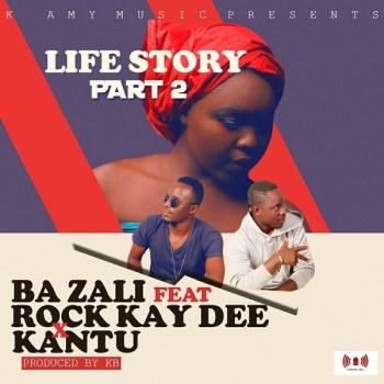 Download: Ba Zali ft Rock Kay Dee × Kantu - Life Story Part