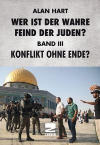 Wer ist der wahre Feind der Juden Band III Konflikt ohne Ende? Alan Hart