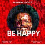Shammah Vocalz - Happy (Produced by Ticky Beats and Sispence)
