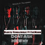 Bluezy Femaleholic Feat Evemann-Don't ask me Why-(Prod By  Good Sound)