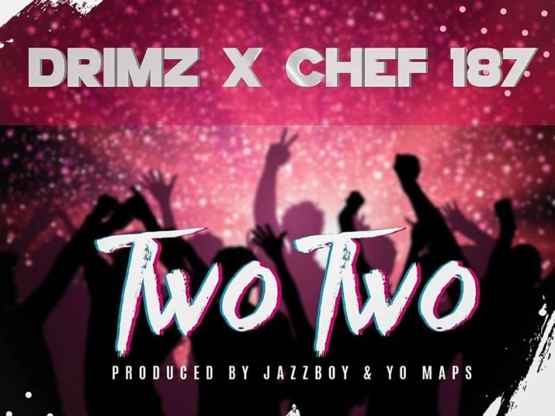 Drimz Feat Chef 187-Two Two-Prod By Jazzy Boy & Yo Maps