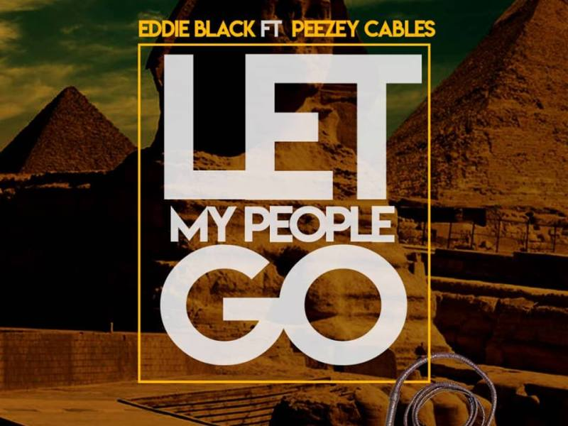 Eddie Black Feat.Peezey Cables-Let My People Go-(Prod By Peezey Cables)