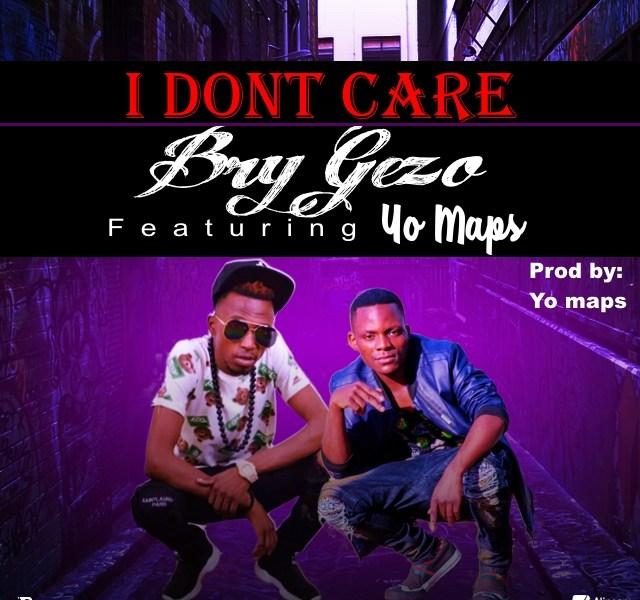 Bry Gezo ft yo maps I don't care (Prod by maps & Mr mod house)