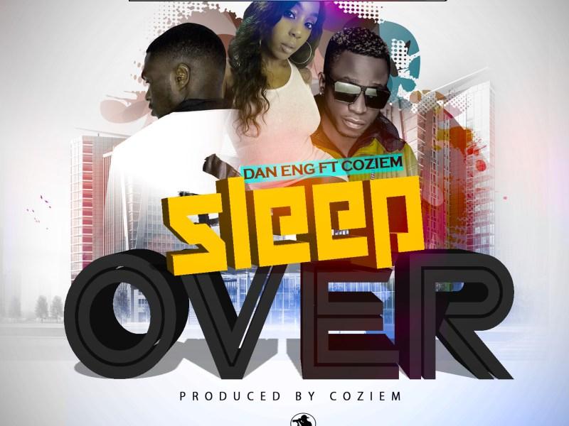 Dan-Eng-Ft-Coziem-Sleep Over(Prod By Coziem)