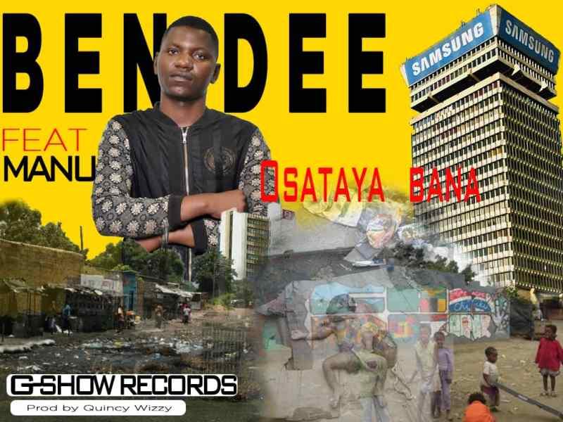 Ben Dee ft Manu-Osataya bana(prod by Quincy Wizzy)
