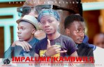 Mr Truth Ft Bizzy & Chimlaka-Impalume(Kambwili) Prod By Spy Dolla