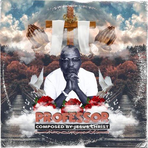 Professor, Composed by Jesus Christ, download ,zip, zippyshare, fakaza, EP, datafilehost, album, Afro House 2018, Afro House Mix, Afro House Music, House Music