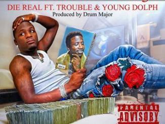 Ralo – Die Real Ft. Trouble & Young Dolph, Ralo, Die Real,Trouble, Young Dolph, mp3, download, mp3 download, cdq, 320kbps, audiomack, dopefile, datafilehost, toxicwap, fakaza, mp3goo