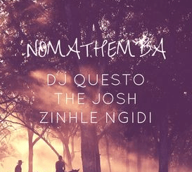 DJ Questo, The Josh & Zinhle Ngidi – Nomathemba, DJ Questo, The Josh, Zinhle Ngidi, Nomathemba, mp3, download, mp3 download, cdq, 320kbps, audiomack, dopefile, datafilehost, toxicwap, fakaza, mp3goo