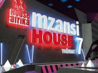 House Afrika – Mzansi House Volume 7 [Album], House Afrika, Mzansi House Volume 7, Mzansi House, download, mp3 download, cdq, 320kbps, audiomack, dopefile, datafilehost, toxicwap, fakaza, mp3goo zip, alac, zippy, album