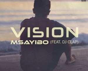 Msayibo – Vision (Club Edit) Ft. DJ Clap, Msayibo, Vision (Club Edit), DJ Clap, mp3, download, mp3 download, cdq, 320kbps, audiomack, dopefile, datafilehost, toxicwap, fakaza, mp3goo