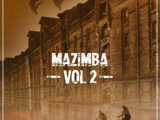 Mazimba – Vol. 02, Mazimba, Vol. 02, download, cdq, 320kbps, audiomack, dopefile, datafilehost, toxicwap, fakaza, mp3goo ,zip