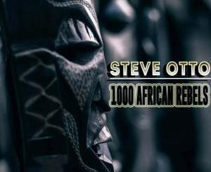 Steve Otto – 1000 African Rebels (Original Mix), Steve Otto, 1000 African Rebels, Original Mix, mp3, download, mp3 download, cdq, 320kbps, audiomack, dopefile, datafilehost, toxicwap, fakaza, mp3goo