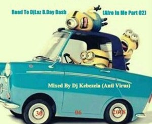 Motswako, Road To DjLaz B.Day Bash (Afro In Me Part 02), mp3, download, datafilehost, fakaza, Afro House 2018, Afro House Mix, Deep House Mix, DJ Mix, Deep House, Afro House Music, House Music, Gqom Beats, Gqom Songs