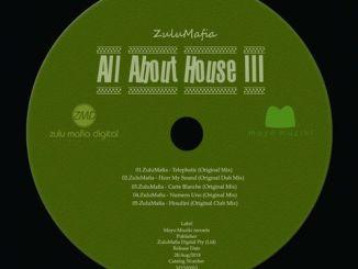 ZuluMafia, All About House III, download ,zip, zippyshare, fakaza, EP, datafilehost, album, Deep House Mix, Deep House, Deep House Music, House Music