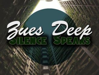 Zues Deep, Silence Speaks, mp3, download, datafilehost, fakaza, Deep House Mix, Deep House, Deep House Music, House Music
