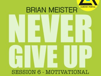 ZAMUSIC OFFICIAL MIX, Brian Meister, Session 6 (NEVER GIVE UP – Motivational House Music Mix, Nov 2018), Motivational House Music, mp3, download, datafilehost, fakaza, Afro House, Afro House 2018, Afro House Mix, Afro House Music, House Music