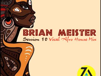 ZAMUSIC OFFICIAL MIX, Brian Meister, Session 10 (Vocal Afro House Mix, 2019), Vocal Afro House Mix, Vocal House, mp3, download, datafilehost, fakaza, Afro House, Afro House 2018, Afro House Mix, Afro House Music, House Music