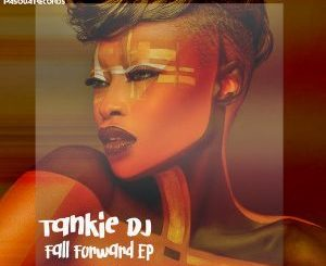 Tankie-Dj, Fall Forward (Original Mix), mp3, download, datafilehost, fakaza, Afro House, Afro House 2018, Afro House Mix, Afro House Music, Afro Tech, House Music