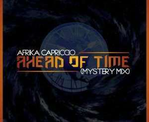 Afrika Capriccio, Ahead Of Time (Mystery Mix), mp3, download, datafilehost, fakaza, Afro House, Afro House 2019, Afro House Mix, Afro House Music, Afro Tech, House Music