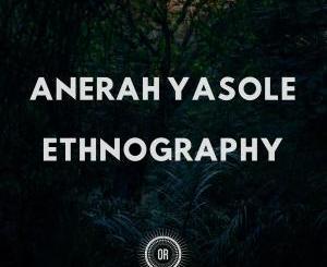 Anerah Yasole, Ethnography, download ,zip, zippyshare, fakaza, EP, datafilehost, album, Afro House, Afro House 2019, Afro House Mix, Afro House Music, Afro Tech, House Music