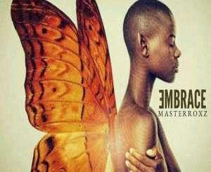 Masterroxz, Embrace, download ,zip, zippyshare, fakaza, EP, datafilehost, album, Afro House, Afro House 2019, Afro House Mix, Afro House Music, Afro Tech, House Music