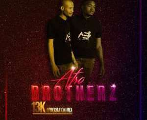 Afro Brotherz, 13K Appreciation Mix, mp3, download, datafilehost, fakaza, Afro House, Afro House 2019, Afro House Mix, Afro House Music, Afro Tech, House Music