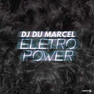 DJ Dú Marcel, Eletro Power, download ,zip, zippyshare, fakaza, EP, datafilehost, album, Deep House Mix, Deep House, Deep House Music, Deep Tech, Afro Deep Tech, House Music