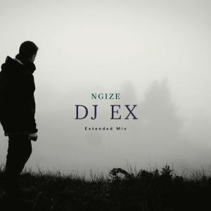 DJ Ex, Ngize (Extended Mix), mp3, download, datafilehost, fakaza, Afro House, Afro House 2019, Afro House Mix, Afro House Music, Afro Tech, House Music