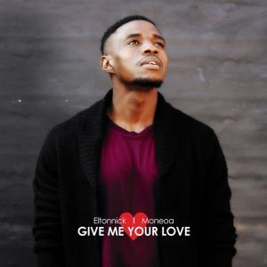 Eltonnick, Give Me Your Love (Original Mix), Moneoa, mp3, download, datafilehost, fakaza, Afro House, Afro House 2019, Afro House Mix, Afro House Music, Afro Tech, House Music