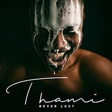 Thami, Never Lost, download ,zip, zippyshare, fakaza, EP, datafilehost, album, R&B/Soul Songs, R&B/Soul, R&B/Soul Mix, R&B/Soul Music, R&B/Soul Classics, R&B, Soul