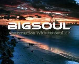 BigSoul, Conversation With My Soul, download ,zip, zippyshare, fakaza, EP, datafilehost, album, Deep House Mix, Deep House, Deep House Music, Deep Tech, Afro Deep Tech, House Music