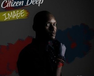 Citizen Deep, Image, download ,zip, zippyshare, fakaza, EP, datafilehost, album, Afro House, Afro House 2019, Afro House Mix, Afro House Music, Afro Tech, House Music