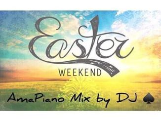DJ Ace, Easter WeeKEnd, AmaPiano Mix, mp3, download, datafilehost, fakaza, Afro House, Afro House 2019, Afro House Mix, Afro House Music, Afro Tech, House Music, Amapiano, Amapiano Songs, Amapiano Music