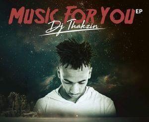 Dj Thakzin, Music For You, download ,zip, zippyshare, fakaza, EP, datafilehost, album, Afro House, Afro House 2019, Afro House Mix, Afro House Music, House Music, Amapiano, Amapiano 2019, Amapiano Mix, Amapiano Music