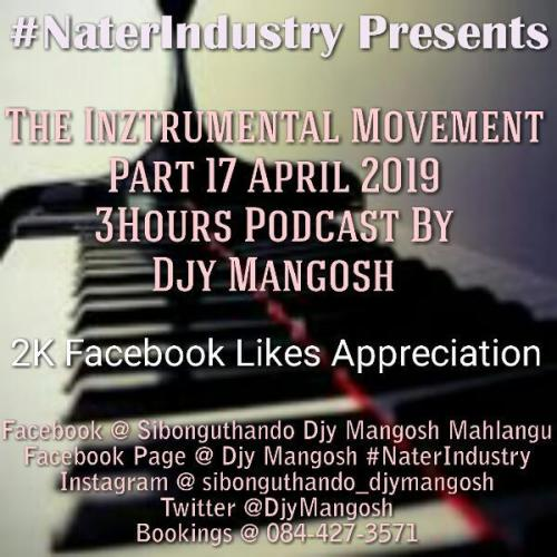 Djy Mangosh, The Inztrumental Movement Part 17 April 2019 3Hours Podcast (2K Facebook Likes Appreciation), download ,zip, zippyshare, fakaza, EP, datafilehost, album, Afro House, Afro House 2019, Afro House Mix, Afro House Music, Afro Tech, House Music