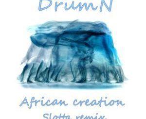 DrumN, African Creation (Slotta Remix), mp3, download, datafilehost, fakaza, Deep House Mix, Deep House, Deep House Music, Deep Tech, Afro Deep Tech, House Music
