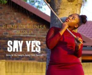 Hume Da Musika, Miss P, Say Yes, Rivo M Da Deep's Jazzy 528 Remix, mp3, download, datafilehost, fakaza, Afro House, Afro House 2019, Afro House Mix, Afro House Music, Afro Tech, House Music
