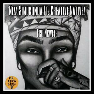 Niza Simukonda, Eco Nkwete, Kreative Nativez, mp3, download, datafilehost, fakaza, Afro House, Afro House 2019, Afro House Mix, Afro House Music, Afro Tech, House Music