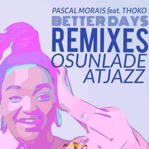 Pascal Morais , Better Days (Deeper Dub), Thoko, mp3, download, datafilehost, fakaza, Afro House, Afro House 2019, Afro House Mix, Afro House Music, Afro Tech, House Music